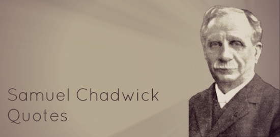 Samuel Chadwick Quotes