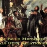 Paul's Mistakes: 2. Valuing Goals Over Relationships