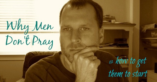 Why Men Don't Pray and How to Get Them to Start