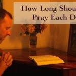 How Long Should You Pray Each Day?