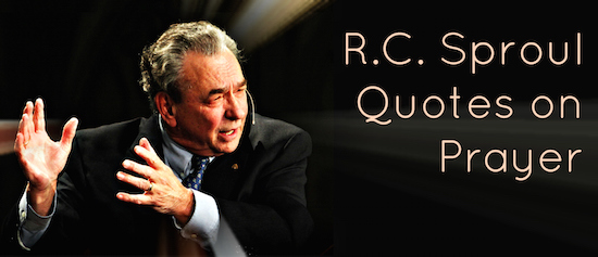 R.C. Sproul Quotes on Prayer