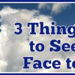 3 Things to Do to See God Face to Face