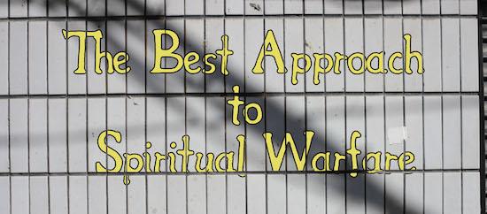 Best Approach to Spiritual Warfare