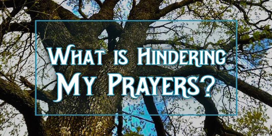 What is Hindering My Prayers?