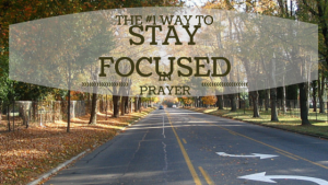 Stay Focused in Prayer