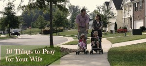 10 Things to Pray for Your Wife