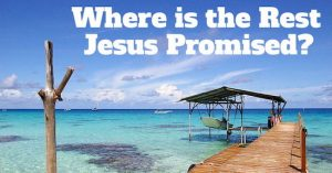 Where is the Rest Jesus Promised?