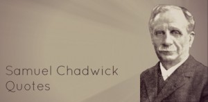Samuel Chadwick Quotes