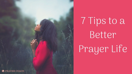 7 Tips to a Better Prayer Life