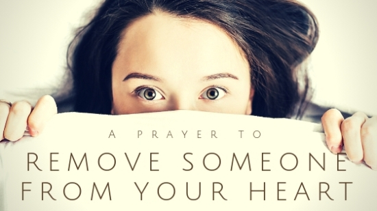 prayer to Remove Someone from Your Heart