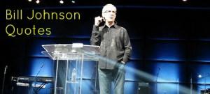 Bill-Johnson-Quotes