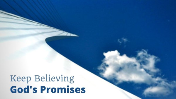 Keep Believing God's Promises