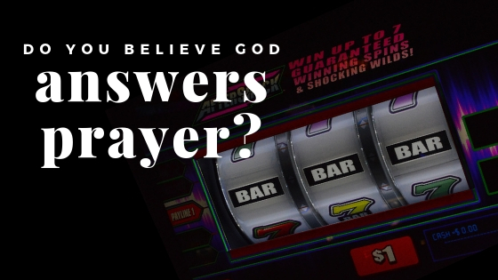 Do You Beleive God Answers Prayer?