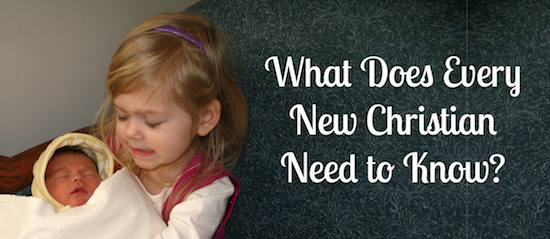 What Does Every New Christian Need to Know