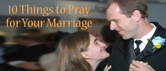 10 Things to Pray to strengthen and protect your Marriage