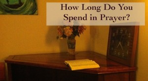 How Long Do You Spend in Prayer?