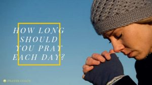 How Long Should You Pray Each Day