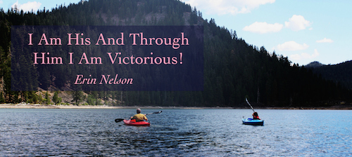 I Am His And Through Him I Am Victorious!
