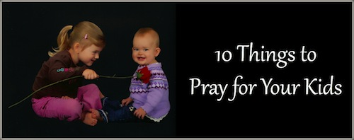 10 Things to Pray for Your Kids 2