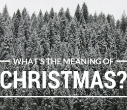 What's the meaning of Christmas?