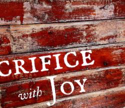 Sacrifice with Joy