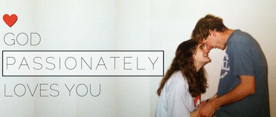 God Passionately Loves You