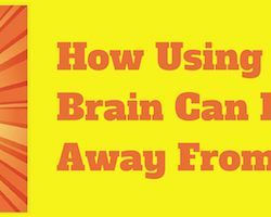 How Using Your Brain Can Lead You Away