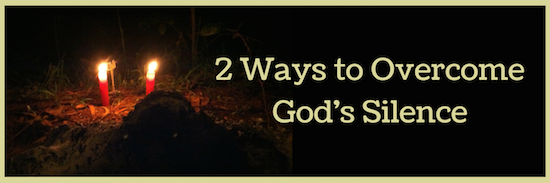 2 Ways to Overcome God's Silence