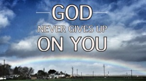 God Never Gives Up On You