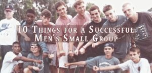 10 Things for a Successful Men's Small Group