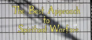 Best Approach to Spiritual Warfare