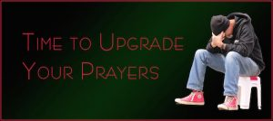 Upgrade Your Prayer