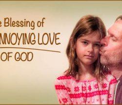 Annoying Love of God