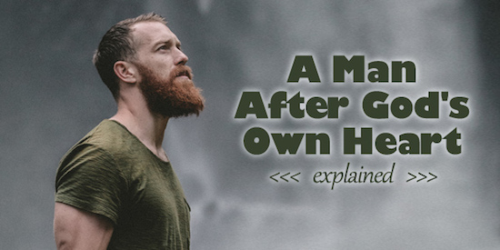 A Man After God's Own Heart Explained