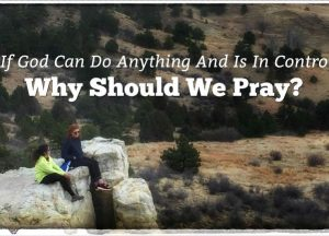 Why Should We Pray