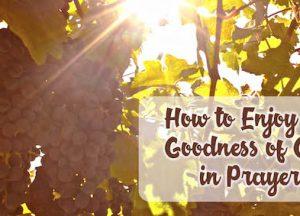 Goodness of God in Prayer