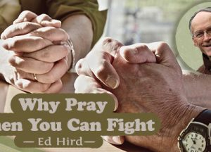 Why Pray When Fight