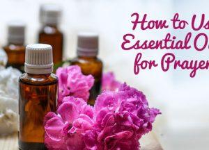 Essential Oils for Prayer