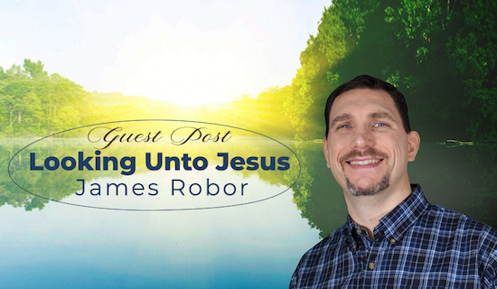 Looking Unto Jesus - James Robor