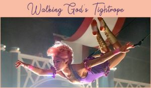Walking God's Tightrope