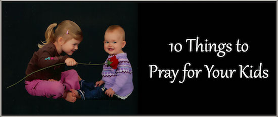 What to pray for your kids