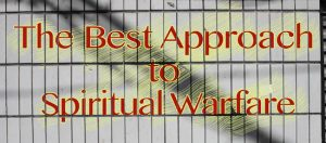 Best Approach to Spiritual Warfare copy