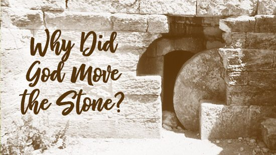 Why Did God Move the Stone? - Easter Tomb Image