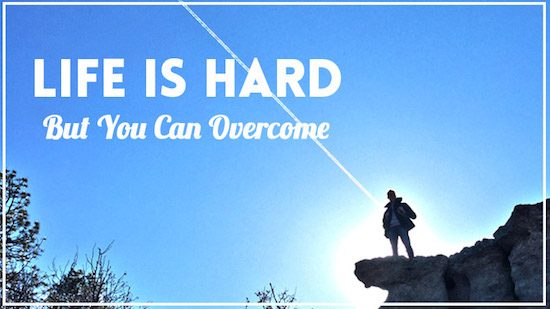 Life is Hard - but you can overcome