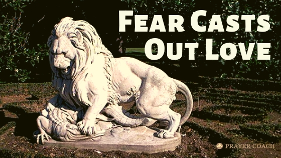 Fear Casts Out Love