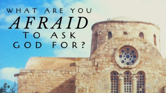 What are you afraid to ask God?