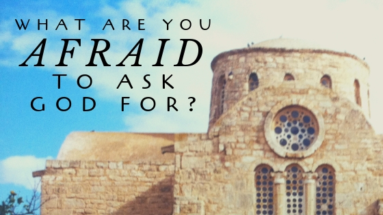 What are You Afraid to Ask God