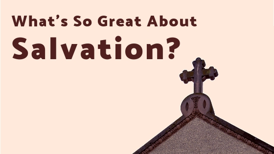 What's So Great About Salvation