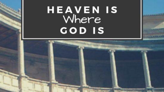 Heaven is where God is