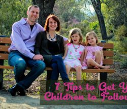 7 Tips to Get Your Children to Follow God